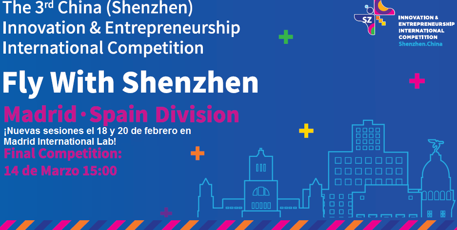 New sessions Madrid 18th and 20th February 3rd innovationa and entrepreneurship international Competition Shenzhen